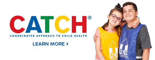 CATCH® Coordinated Approach to Child Health Learn More