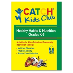 CATCH® Kids Club Grades K - 5 Healthy Habits & Nutrition Manual