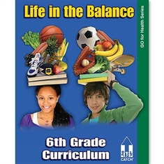 CATCH® 6th Grade Go For Health Series - Life in the Balance Curriculum Book