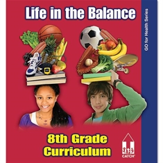 CATCH® 8th Grade Go For Health Series - Life in the Balance Curriculum Book
