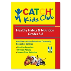 CATCH® Kids Club Grades 5 - 8 Healthy Habits & Nutrition Manual