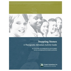 Stepping Stones: A Therapeutic Adventure Activity Guide: Activities to Enhance Outcomes with Alternative Populations